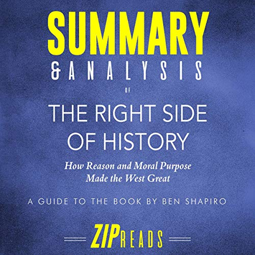 Summary & Analysis of The Right Side of History: How Reason and Moral Purpose Made the West Great | A Guide to the Book by Ben Shapiro cover art