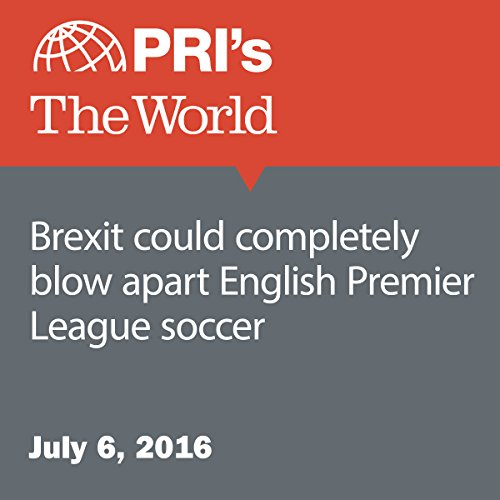 Brexit Could Completely Blow Apart English Premier League Soccer audiobook cover art