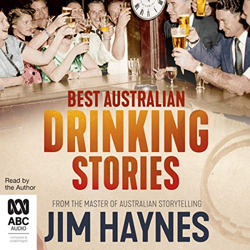 Best Australian Drinking Stories                   By:                                                                                                                                 Jim Haynes                               Narrated by:                                                                                                                                 Jim Haynes                      Length: 7 hrs and 39 mins     1 rating     Overall 5.0