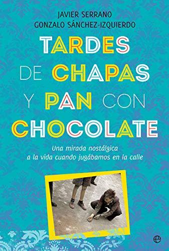 Tardes de chapas y pan con chocolate: Una mirada nostálgica a la vida cuando jugábamos en la calle (Fuera de colección)