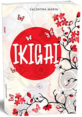 Ikigai: Libro in italiano sul metodo Giapponese, Pensieri e Filosofia Ikigai per Vivere al Meglio la nostra Vita