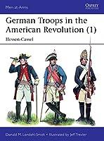 German Troops in the American Revolution: Hessen-Cassel (Men at Arms)