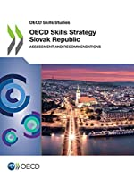 Oecd Skills Studies Oecd Skills Strategy Slovak Republic Assessment and Recommendations