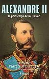 Alexandre II, le printemps de la Russie (Biographies Historiques)