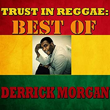 Trust In Reggae: Best Of Derrick Morgan