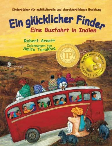 Ein glücklicher Finder: Eine Busfahrt in Indien (Kinderbücher für multikulturelle und charakterbildende Erziehung (Children\'s Multicultural and Character Education Book Series))