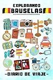 Explorando Bruselas Diario De Viaje: Con Plantillas Para Rellenar Y Llevar Un Seguimiento Completo De Tu Viaje Por Bruselas - 120 Páginas