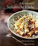Echt Italienisch! - Sizilianische Küche: 80 traditionelle und moderne Rezepte