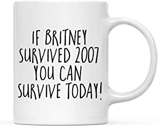 Andaz Press Funny 11oz. Coffee Mug Gift, If Britney Survived 2007 You Can Survive Today, 1-Pack, Novelty Best Friend Adult Office Coworker Birthday Christmas Hot Chocolate Cup