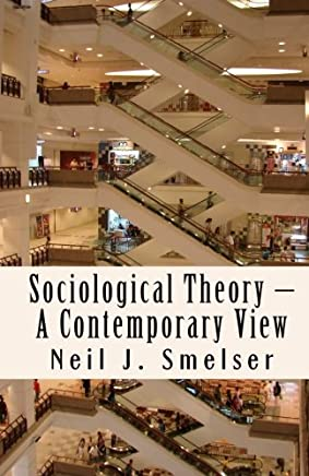 Sociological Theory – A Contemporary View: How to Read, Criticize and Do Theory
