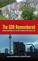 The GDR Remembered: Representations of the East German State Since 1989 (Studies in German Literature Linguistics and Culture)