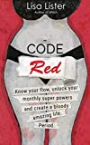 Code Red: Know Your Flow, Unlock Your Superpowers, and Create a Bloody Amazing Life. Period.