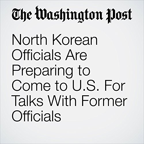 North Korean Officials Are Preparing to Come to U.S. For Talks With Former Officials copertina