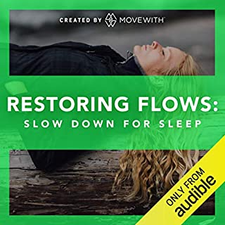 Restoring Flows: Slow Down for Sleep     Audio-guided yoga classes, refreshed weekly starting in March 2019              By:                                                                                                                                 MoveWith                               Narrated by:                                                                                                                                 Kilty Inalfuku,                                                                                        Alexa Silvaggio,                                                                                        Mary Beth LaRue,                   and others                 Length: 4 hrs and 56 mins     28 ratings     Overall 4.1