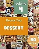Bravo! Top 50 Dessert Recipes Volume 4: Everything You Need in One Dessert Cookbook! (English Edition)