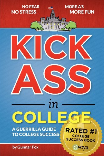 Kick Ass In College A Guerrilla Guide To College Success