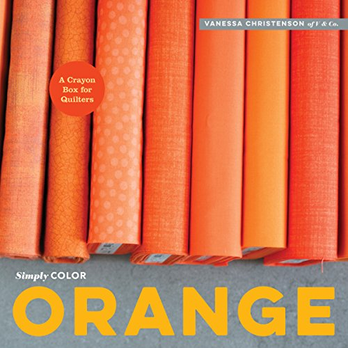 Simply Color: Orange: A Crayon Box for Quilters