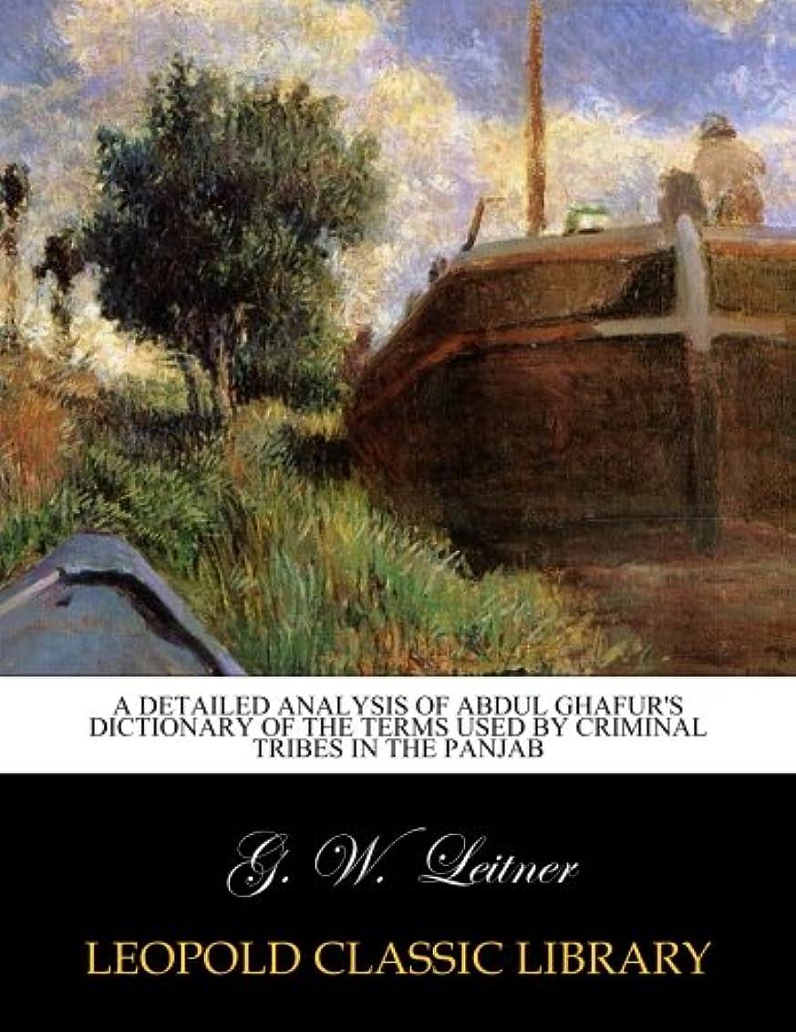 ここに挽く急いでA Detailed Analysis of Abdul Ghafur's Dictionary of the Terms Used by criminal tribes in the panjab