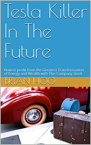 Tesla Killer In The Future: How to profit from the Greatest Transformation of Energy and Wealth with This Company Stock (1) (English Edition)