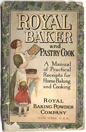 Royal Baker and Pastry Cook. Royal Baking Powder Co. 1911 Advertising Cookbook