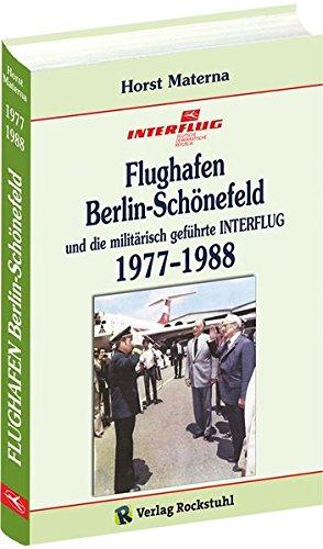 Flughafen Berlin-Schönefeld und die militärisch geführte INTERFLUG 1977–1988: [Band 4 von 5]: Geschichte des Flughafens Berlin-Schnefeld 04