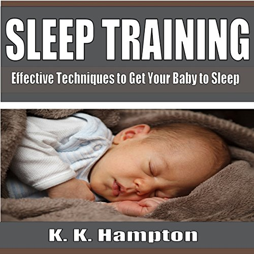 Sleep Training     Effective Techniques to Get Your Baby to Sleep              By:                                                                                                                                 K.K. Hampton                               Narrated by:                                                                                                                                 Michael Hatak                      Length: 1 hr and 5 mins     5 ratings     Overall 4.0