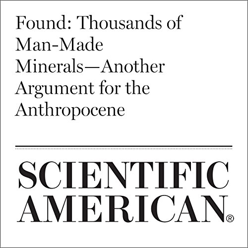 Found: Thousands of Man-Made Minerals—Another Argument for the Anthropocene                   By:                                                                                                                                 Shannon Hall                               Narrated by:                                                                                                                                 Jef Holbrook                      Length: 5 mins     Not rated yet     Overall 0.0