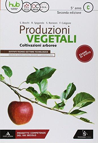 Produzioni vegetali. Per la 5ª classe degli Ist. tecnici. Con ebook. Con espansione online