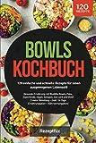 Bowls Kochbuch: 120 einfache und schnelle Rezepte für einen ausgewogenen Lebensstil: Gesunde Ernährung mit Buddha Bowls, Poke, Superfoods, vegan, ... 14-Tage Ernährungsplan + Nährwertangaben)