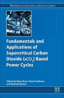 Fundamentals and Applications of Supercritical Carbon Dioxide (SCO2) Based Power Cycles