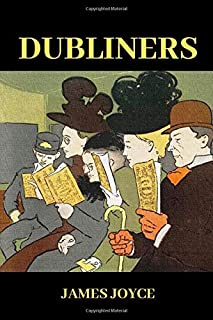 DUBLINERS: SHORT STORY COLLECTION OF IRISH MIDDLE CLASS LIFE