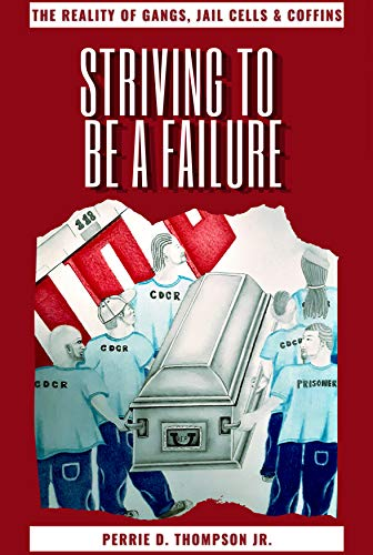 STRIVING TO BE A FAILURE : THE REALITY OF GANGS, JAIL CELLS & COFFINS (English Edition)