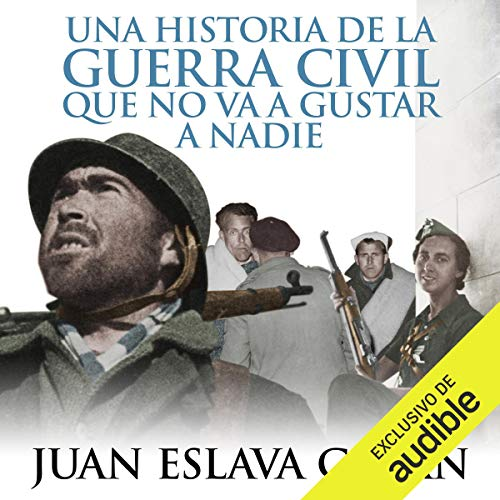 Una historia de la Guerra Civil que no va a gustar a nadie [A Civil War Story That No One Will Like]                   De :                                                                                                                                 Juan Eslava Galán                               Lu par :                                                                                                                                 Jordi Varela                      Durée : 10 h et 31 min     1 notation     Global 4,0