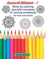 Fantastic Mandala 1: Relax by coloring beautiful mandalas of varying complexity (for kids and adults)