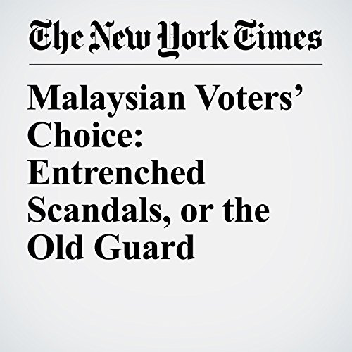 Malaysian Voters' Choice: Entrenched Scandals, or the Old Guard copertina