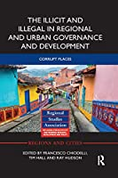 The Illicit and Illegal in Regional and Urban Governance and Development: Corrupt Places (Regions and Cities)