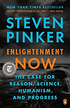 Enlightenment Now  The Case for Reason Science Humanism and Progress