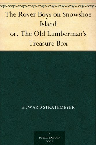 The Rover Boys on Snowshoe Island or, The Old Lumberman's Treasure Box