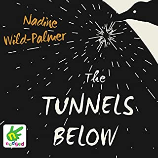 The Tunnels Below                   By:                                                                                                                                 Nadine Wild-Palmer                               Narrated by:                                                                                                                                 Nadine Wild-Palmer                      Length: 5 hrs and 8 mins     Not rated yet     Overall 0.0