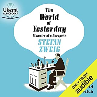 The World of Yesterday     Memoirs of a European              By:                                                                                                                                 Stefan Zweig,                                                                                        Anthea Bell - translator                               Narrated by:                                                                                                                                 David Horovitch                      Length: 17 hrs and 50 mins     12 ratings     Overall 4.9