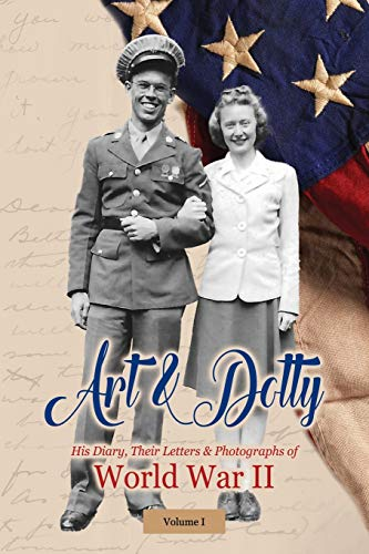 Art & Dotty: His Diary, Their Letters & Photographs of World War II (1) (Volume I)