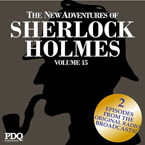 The New Adventures of Sherlock Holmes (The Golden Age of Old Time Radio Shows, Vol. 15) audiobook cover art