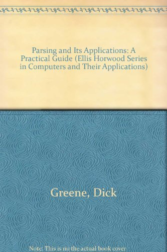 Parsing and Its Applications: A Practical Guide (Ellis Horwood Series in Computers and Their Applications)