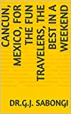 Cancun, Mexico, for the Fun Travelers, the Best in a Weekend (the Best of Cities) (English Edition)