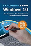 Exploring Windows 10 May 2020 Edition: The Illustrated, Practical Guide to Using Microsoft Windows (Exploring Tech Book 2)