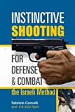 Instinctive Shooting for Defense and Combat: The Israeli Method: The Israeli Method - Fabrizio Comolli