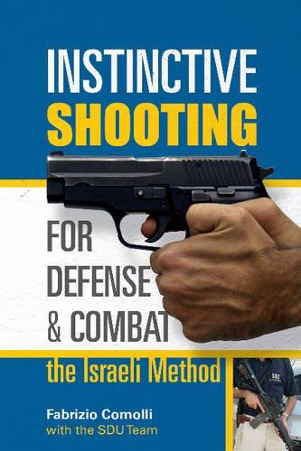 Instinctive Shooting for Defense and Combat: The Israeli Method: The Israeli Method