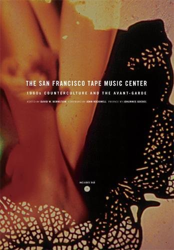 Bernstein, D: San Francisco Tape Music Center: 1960s Counterculture and the Avant-Garde