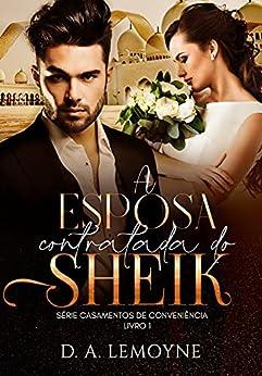 A Esposa Contratada do Sheik: Série Casamentos de Conveniência - Livro 1 por [D. A.  Lemoyne]