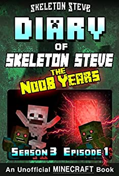 Diary of Minecraft Skeleton Steve the Noob Years - Season 3 Episode 1 (Book 13): Unofficial Minecraft Books for Kids, Teens, & Nerds - Adventure Fan Fiction ... Collection - Skeleton Steve the Noob Years) by [Skeleton Steve, Crafty Creeper Art, Wimpy Noob Steve Minecrafty]